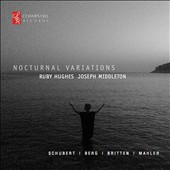 Nocturnal Variations - Songs of the night by Benjamin Britten, Franz Schubert, Gustav Mahler, Alban Berg / Ruby Hughes, soprano; Joseph Middleton, piano