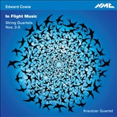 Edward Cowie (b.1943): In Flight Music; String Quartets Nos. 3-5 / Kreutzer Quartet