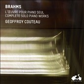 Brahms: Complete Piano Works / Geoffroy Couteau, piano