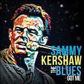 Sammy Kershaw: The Blues Got Me [Digipak] *