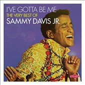 Sammy Davis, Jr.: I've Gotta Be Me: The Very Best of Sammy Davis Jr. *