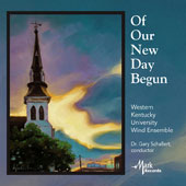 Of Our New Day Begun - contemporary works for wind ensemble by Mark Ford, Kenneth Singleton, Ben Lee, Omar Thomas, Georges Auric, Matthew Herman / Western Kentucky Univ. Wind Ens., Gary Schallert