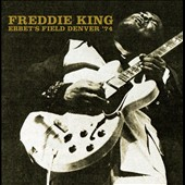 Freddie King: Ebbet's Field, Denver, CO 1974 *