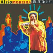 Airto Moreira: Life After That *