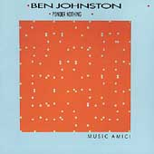 Ben Johnston: Ponder Nothing / Music Amici