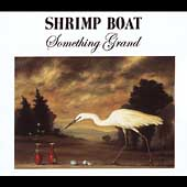 Shrimp Boat: Something Grand [Box]