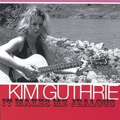 Kim Guthrie: It Makes Me Jealous *