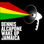 Dennis Alcapone: Wake Up Jamaica *