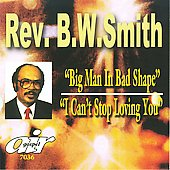 Rev. B.W. Smith: Big Man in Bad Shape/I Can't Stop Loving You