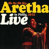 Aretha Franklin: Oh Me Oh My: Aretha Live in Philly, 1972