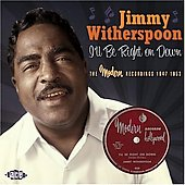 Jimmy Witherspoon: I'll Be Right on Down: The Modern Recordings 1947-1953