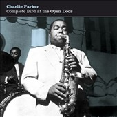 Charlie Parker (Sax): Complete Bird at the Open Door