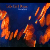 Laura Karst: Little Did I Dream [Digipak]