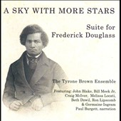 Tyrone Brown Ensemble: A Sky with More Stars: Suite for Frederick Douglass