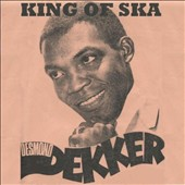 Desmond Dekker: King of Ska [Proper]