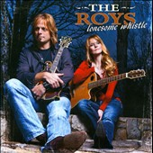 The Roys: Lonesome Whistle