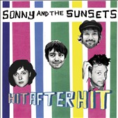 Sonny & the Sunsets: Hit After Hit [Digipak]