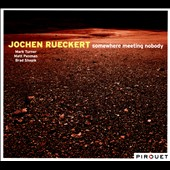 Jochen Rueckert: Somewhere Meeting Nobody [Digipak]