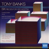 Tony Banks: Six pieces for orchestra / Charlie Siem, violin; Martin Robertson, alto sax