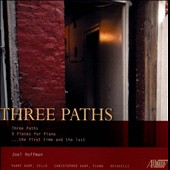 Joel Hoffman: Three Paths; 9 Pieces for Piano / Parry Karp, cello; Christopher Karp, piano; Joel Hoffman, piano