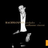 Rachmaninov: Pr&eacute;ludes, Op. 3/2; Op. 23; Op. 32 / Guillaume Vincent, piano