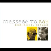 Jean-Michel Bernard: Message to Ray [Digipak]