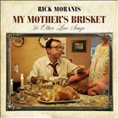 Rick Moranis: My Mother's Brisket & Other Love Songs *