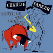 Charlie Parker (Sax): South of the Border [Remastered]