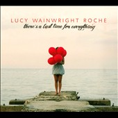 Lucy Wainwright Roche: There's a Last Time for Everything [Digipak] *