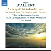 Eugen d'Albert: Cinderella Suite; The Little Mermaid; Overtures / Viktorija Kaminskaite, soprano; Jun Markl