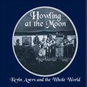 Kevin Ayers & the Whole World: Howling At the Moon