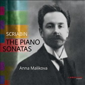 Scriabin: The Piano Sonatas / Anna Malikova, piano
