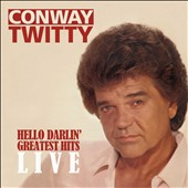 Conway Twitty: Hello Darlin': Greatest Hits Live