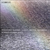 Yoshihiro Kanno (b.1953): Light, Water, Rainbow - works for piano with Japanese percussion and/or electronics / Noriko Ogawa, piano