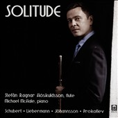 'Solitude' - Works for Flute & Piano by Schubert, Liebermann, Johannsson & Prokofiev /  Stefan Ragnar Hoskuldsson, flute; Michael McHale, piano