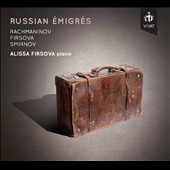 Russian Émigrés: Works of Rachmaninov, Firsova and Smirnov / Alissa Firsova, piano
