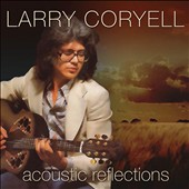 Larry Coryell: Acoustic Reflections *