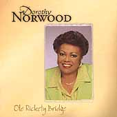 Dorothy Norwood: Ole' Rickety Bridge