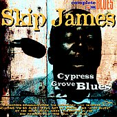 Skip James: Cypress Grove Blues [Digipak]