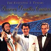 The Essential 3 Tenors / Pavarotti, Domingo, Carreras