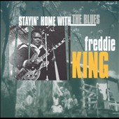 Freddie King: Stayin Home With the Blues