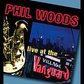 Phil Woods/Phil Woods Quartet/Phil Woods Quintet: Live from New York