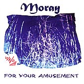 Moray: For Your Amusement