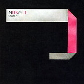 Larsen: Musm II: A Collection Of Previously Unreleased And Rare Tracks 1996-2006