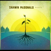 Shawn McDonald: Roots