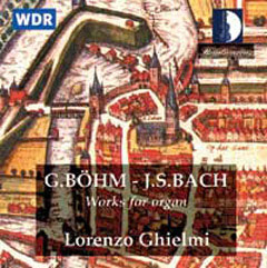 Böhm, Bach: Works for Organ / Lorenzo Ghielmi