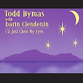 Todd Hymas: I'll Just Close My Eyes