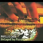 Phyllis Chen (Toy Piano): UnCaged Toy Piano [Digipak]