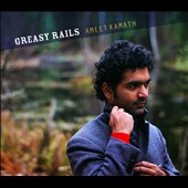 Ameet Kamath: Greasy Rails [Digipak]
