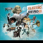 Various Artists: Electro Swing, Vol. 3 [Digipak]